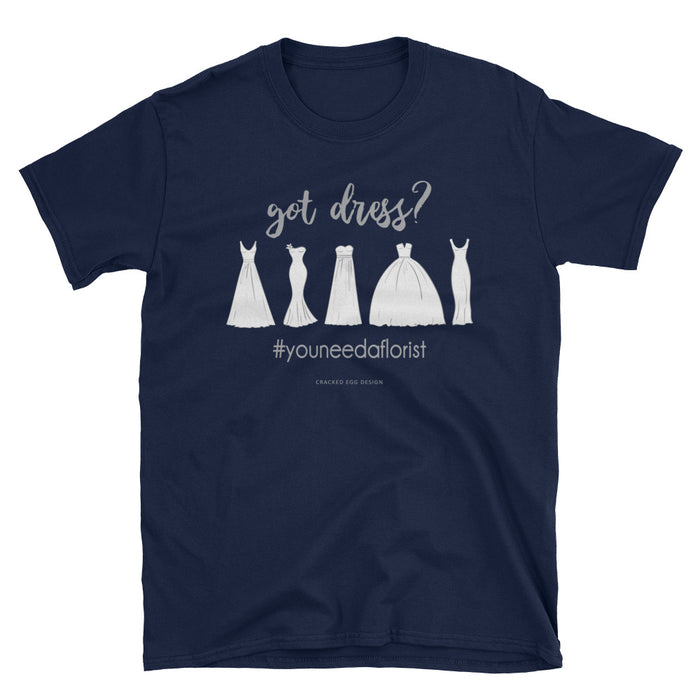 """Got dress?"" #youneedaflorist Wedding flowers Employees Short-Sleeve Unisex T-Shirt"