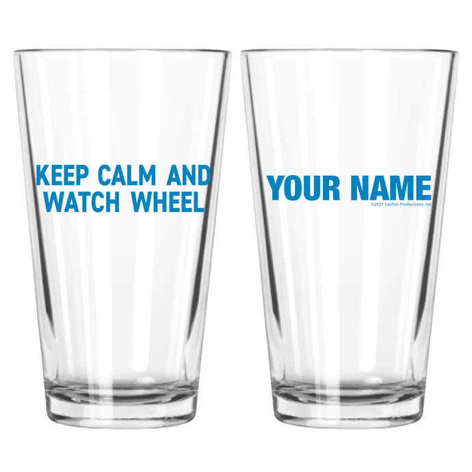 Keep Calm and Watch Wheel Personalized Pint Glass