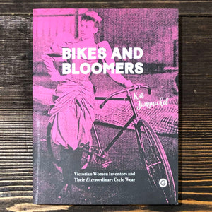 BIKES AND BLOOMERS. VICTORIAN WOMEN INVENTORS AND THEIR EXTRAORDINARY CYCLE WEAR - KAT JUNGNICKEL