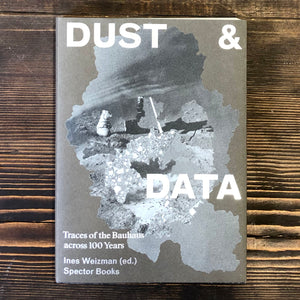 DUST & DATA. TRACES OF THE BAUHAUS ACROSS 100 YEARS - AA. VV.