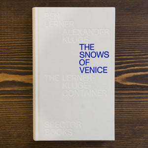 THE SNOWS OF VENICE - BEN LERNER, ALEXANDER KLUGE