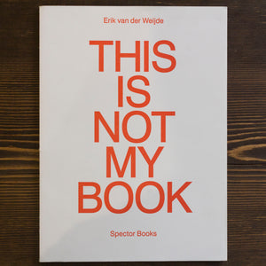 THIS IS NOT MY BOOK - ERIK VAN DER WEIJDE