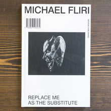 Carica l'immagine nel visualizzatore di Gallery, MICHAEL FLIRI: REPLACE ME AS THE SUBSTITUTE