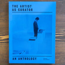 Carica l'immagine nel visualizzatore di Gallery, THE ARTIST AS CURATOR: AN ANTHOLOGY