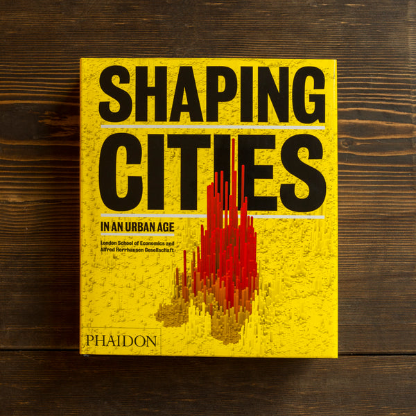 SHAPING CITIES IN AN URBAN AGE - RICKY BURDETT, PHILIPP RODE