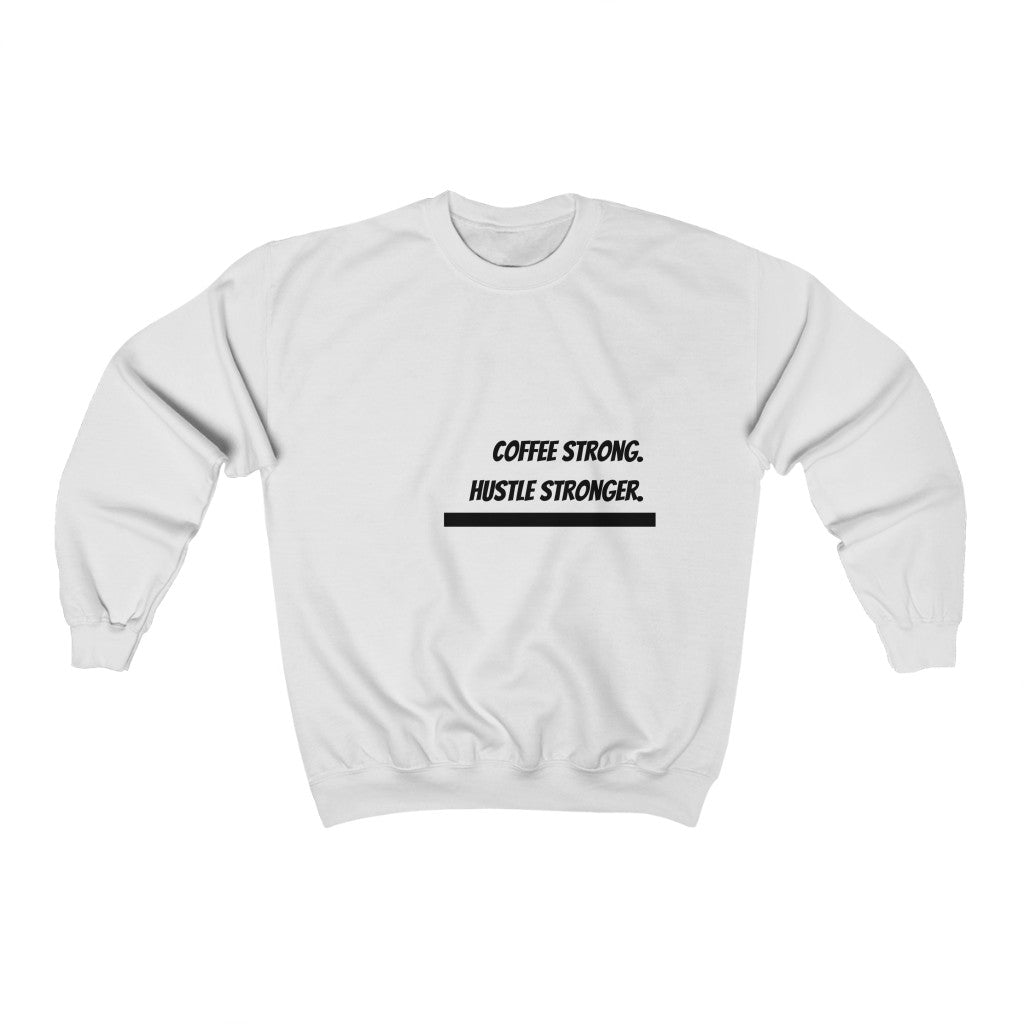 Coffee Strong. Hustle Stronger. Crewneck Sweatshirt