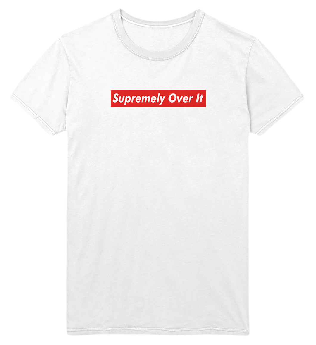 SUPREMELY OVER IT (T-Shirt)