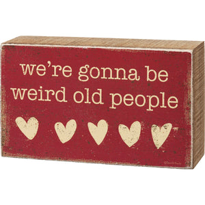 Box Sign - We're Gonna Be Weird Old People