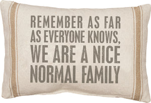 "Pillow-""We Are A Nice Normal Family"""