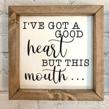 "Load image into Gallery viewer, ""I've got a good heart..."" Wood Framed Sign"