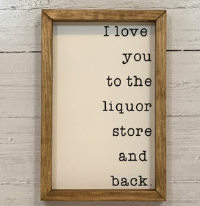 """I love you to the liquor store and back"" Framed Sign"