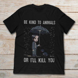 BE KIND TO ANIMALS OR I'LL KILL YOU (60% OFF TODAY!)