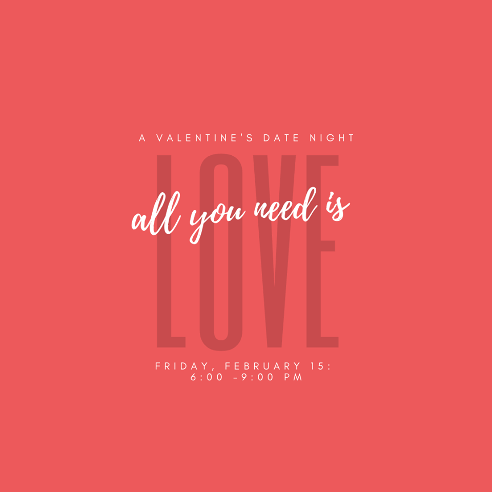 All You Need is Love Valentine's Date Night - Friday, February 15th:  6PM - 9PM (Price per couple)