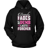 Beauty Fades but Dumb Lasts Forever