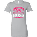 Act Like a  Lady, Think like a Boss Tshirt