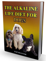 The Alkaline Life Diet Series, The Alkaline Life, The Alkaline Life Diet Vol 2, The Alkaline Life Diet For Dogs, By Flip Mcgyver, Dog Diet, Dog Food,