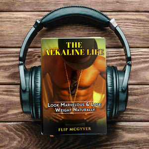 The Alkaline Life Audio Book, Available on Audible, and iTunes,The Alkaline Life Diet, Audio Book,The Alkaline Life Diet Series, The Alkaline Life, audio book,audiobook,audible,by flip mcgyver,The Alkaline Life Diet Series, audible,