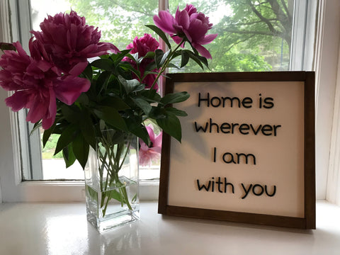 "14"" Wooden ""Home is wherever I am with you"" Sign"