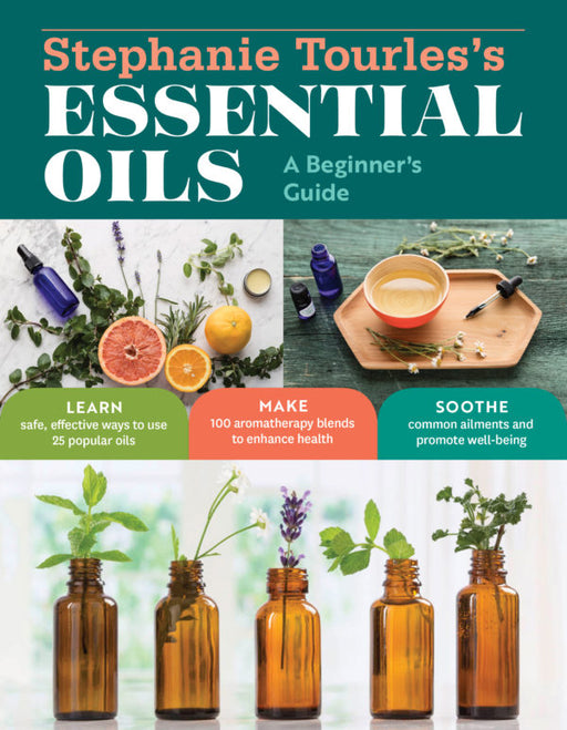 stephanie tourles s essential oils a beginner s guide