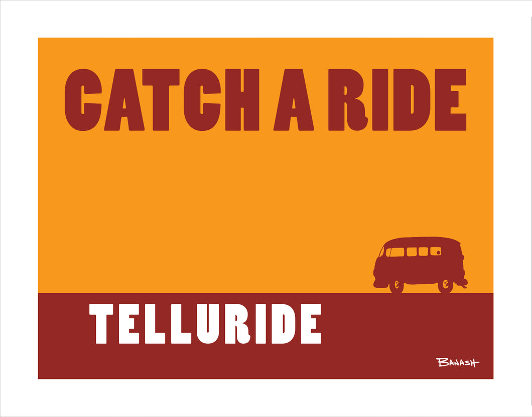 TELLURIDE ~ CATCH A RIDE ~ PRINT