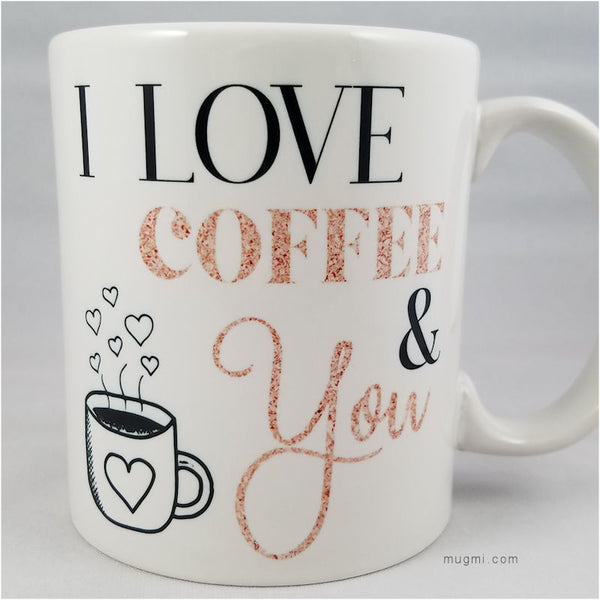 I Love Coffee And You 11 oz.  mug coffee and I love you sentiment. Printed on both sides of the mug. Printed in USA.