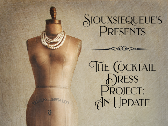 I'm Back!! A Cocktail Dress Project Update