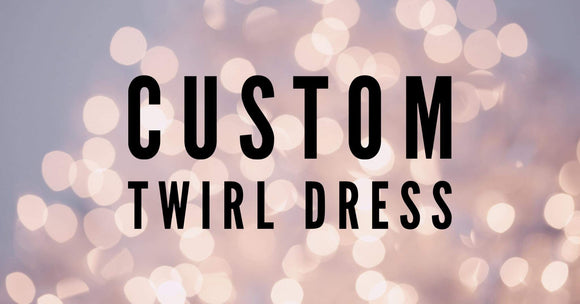 CUSTOM TWIRL DRESS - Baby Bums Clothing
