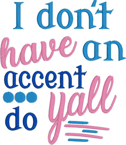 I Don't Have and Accent Y'all Do Saying