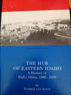 The Hub of Eastern Idaho: A History of Rigby, Idaho, 1885-1976 (Hardcover)