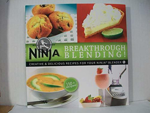 Ninja Rule the Kitchen: Breakthrough Blending: Creative & Delicious Recipes for
