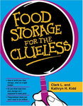 Food Storage for the Clueless Kidd, Clark L. and Kidd, Kathryn H.