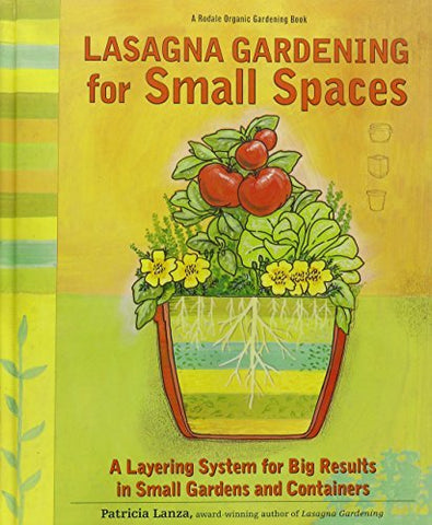 Lasagna Gardening for Small Spaces: A Layering System for Big Results in Small G