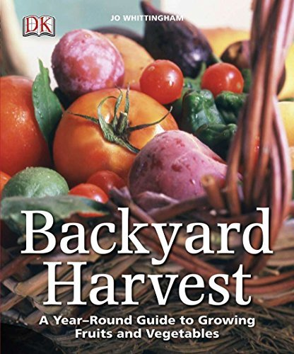 Backyard Harvest: A Year-Round Guide to Growing Fruits and Vegetables [Paperback