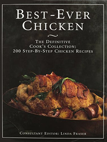 The Best Ever Chicken Cookbook: 200 Step-By-Step Chicken Recipes Frasier, Linda,