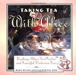 Taking Tea with Alice: Looking-Glass Tea Parties and Fanciful Victorian Teas Got