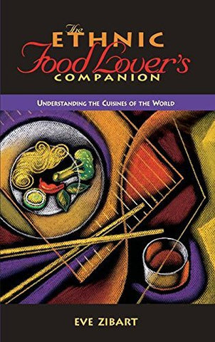 The Ethnic Food Lover's Companion: A Sourcebook for Understanding the Cuisines o