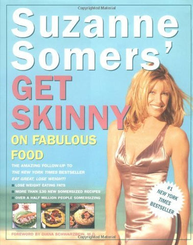 Suzanne Somers' Get Skinny on Fabulous Food Suzanne Somers; Leslie Hamel and Dia