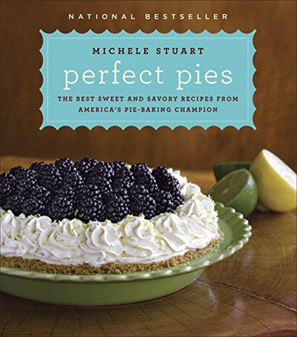Perfect Pies: The Best Sweet and Savory Recipes from America's Pie-Baking Champi