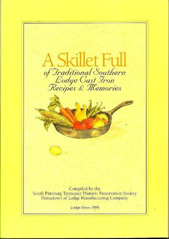 A Skillet Full of Traditional Southern Lodge Cast Iron Recipes & Memories [Paper