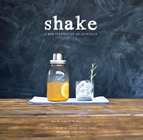 Shake: A New Perspective on Cocktails [Paperback] Prum, Eric and Williams, Josh