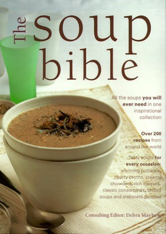 The Soup Bible: All the Soups You Will Ever Need in One Inspiring Collection May