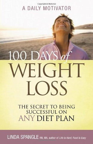 100 Days of Weight Loss: The Secret to Being Successful on Any Diet Plan [Paperb