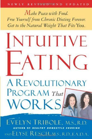 Intuitive Eating: A Revolutionary Program That Works Tribole, Evelyn and Resch,