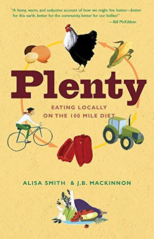 Plenty: Eating Locally on the 100-Mile Diet [Paperback] Smith, Alisa and Mackinn