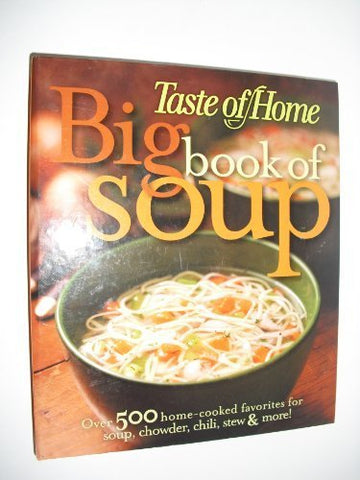 Big Book of Soup : Over 500 Home-Cooked Favorites for Soup, Chowder, Chili, Stew