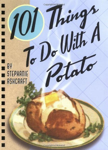 101 Things to Do With a Potato [Spiral-bound] Ashcraft, Stephanie
