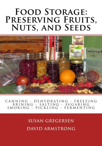 Food Storage: Preserving Fruits, Nuts, and Seeds [Paperback] Gregersen, Susan an