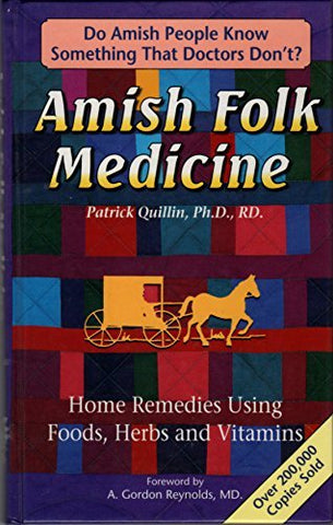 Amish Folk Medicine : Home Remedies Using Foods, Herbs and Vi Quillin, Patrick