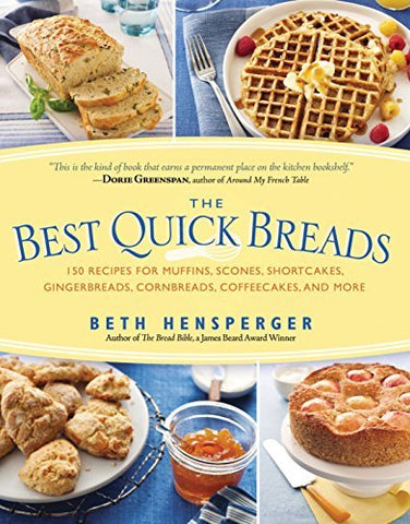 Best Quick Breads: 150 Recipes for Muffins, Scones, Shortcakes, Gingerbreads, Co