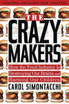 The Crazy Makers: How the Food Industry Is Destroying Our Brains and Harming Our